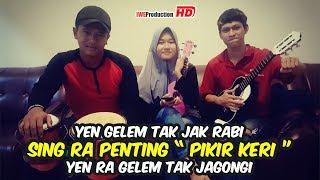 Yen Gelem Tak Jak Rabi 🎶 Sing Rak Penting PIKIR KERI 🎶Via Vallen & Nella Kharisma Cover 🎶