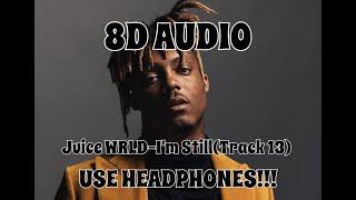 (8D AUDIO!!!)Juice WRLD-I'm Still(Track 13)(USE HEADPHONES!!!)