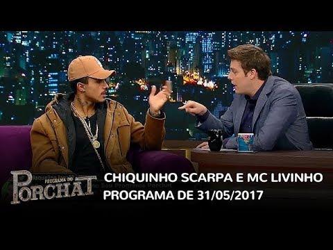 Programa do Porchat (completo) | Chiquinho Scarpa e MC Livinho (31/05/2017)