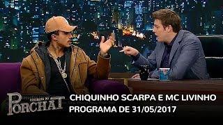 Baixar Programa do Porchat (completo)   Chiquinho Scarpa e MC Livinho (31/05/2017)