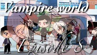 Vampire world ep 8  gacha life 