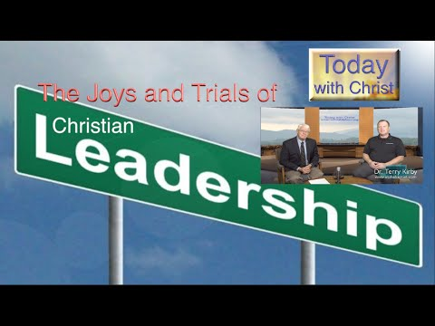 The Joys and Trials of Christian Leadership #TodayWithChrist