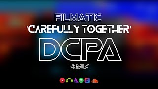 Filmatic - Carefully Together (DCPA Remix)