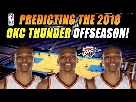 Predicting The 2018 Oklahoma City Thunder Off Season!