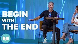 Begin with the End In Mind - John and Lisa Bevere