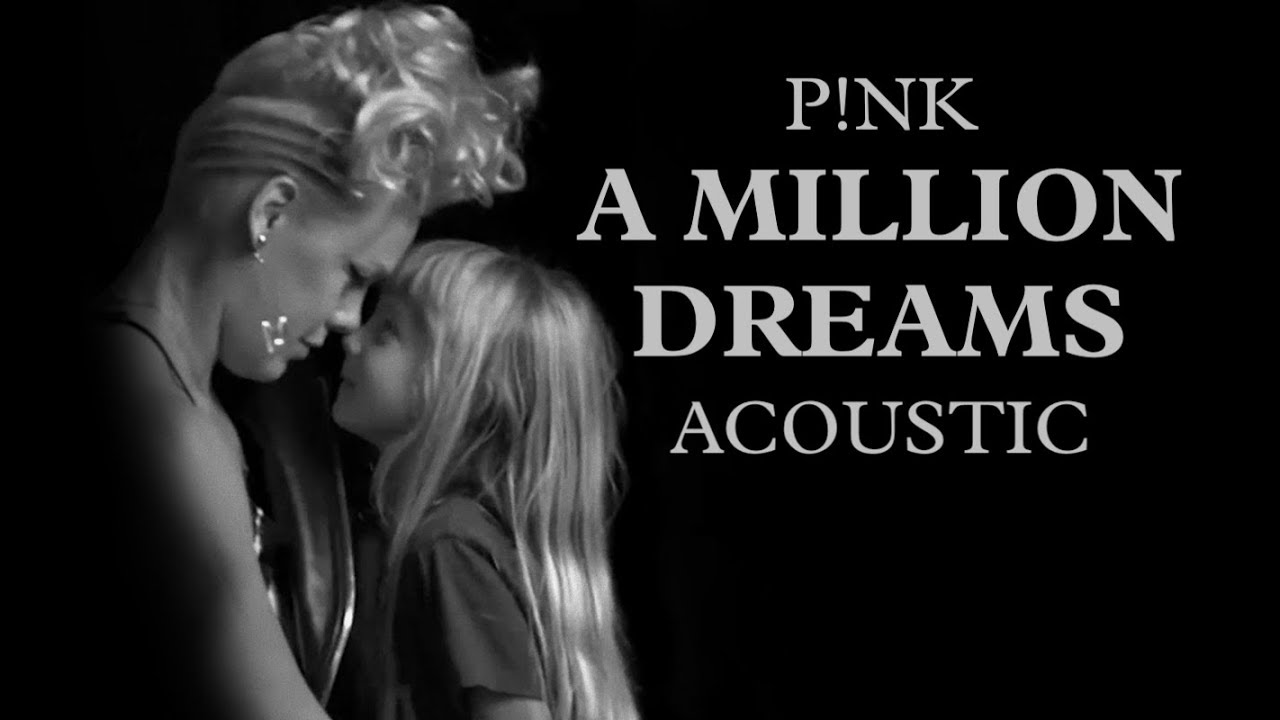 P!nk - A Million Dreams (Acoustic) - YouTube