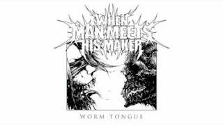 When Man Meets His Maker - Worm Tongue