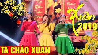 Ta Chào Xuân - Nhóm Mắt Ngọc | Nhạc Xuân 2019 Hay Mới Nhất MV HD