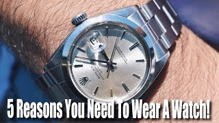 5 Reasons You Need To Wear A Watch!