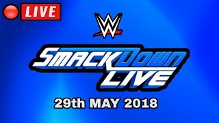 🔴 WWE Smackdown Live May 29, 2018 - LIVE STREAM -  LIVE REACTIONS - FULL SHOW