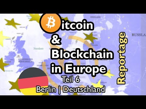 BITCOIN & BLOCKCHAIN in Europe Teil 6 - Berlin | Deutschland