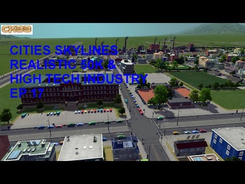 Cities Skylines Realistic 50K High Tech Industry Episode 17