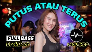 Download lagu DJ PUTUS ATAU TERUS + LUKA SEKARAT RASA BREAKBEAT TERBARU  - Music Breakbeat Terbaru