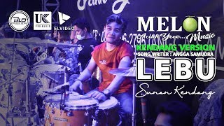 Download lagu SKILL DEWA - LEBU (KENDANG VERSION) - ALVI ANANTA \\ SUNAN KENDANG MELON MUSIC LIVE REJOAGUNG SRONO