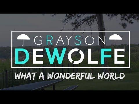 Grayson DeWolfe - What A Wonderful World...