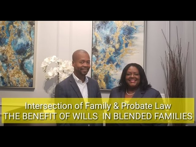 BENEFIT OF WILLS IN BLENDED FAMILIES  Intersection of Family & Probate Law
