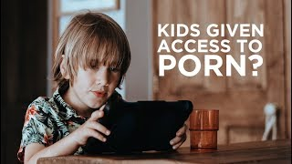 Why Are Kids Given Access to Porn?