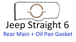 Jeep Straight 6  - Rear Main Seal & Oil Pan Gasket