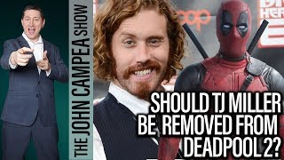 Deadpool 2: Should TJ Miller Be Removed From The Movie? - The John Campea Show