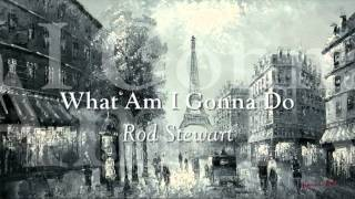 Rod Stewart - What Am I Gonna Do