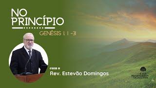 No Princípio - Gn 1.1-31 - Rev. Estevão Domingos (IPJaguaribe)