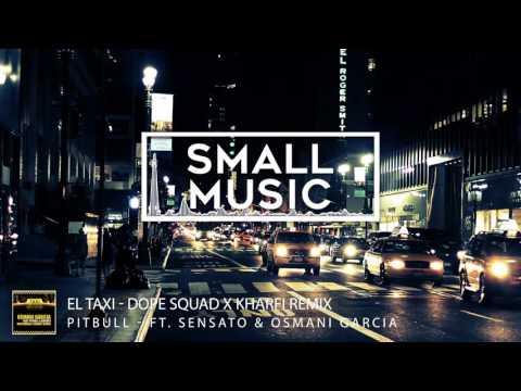 El Taxi - Pitbull - ft.Sensato & Osmani Garcia  ( Dope Squad X Kharfi Remix ) mp3