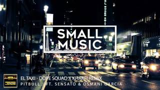 El Taxi - Pitbull - ft.Sensato & Osmani Garcia  ( Dope Squad X Kharfi Remix )