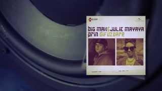 Big Mak feat. Julie Mayaya - Prin difuzoare (cu versuri)