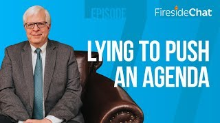 Fireside Chat Ep. 77 Lying to Push an Agenda