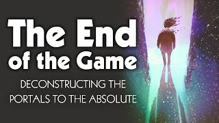 The End of the Game: Deconstructing the Portals to the Absolute