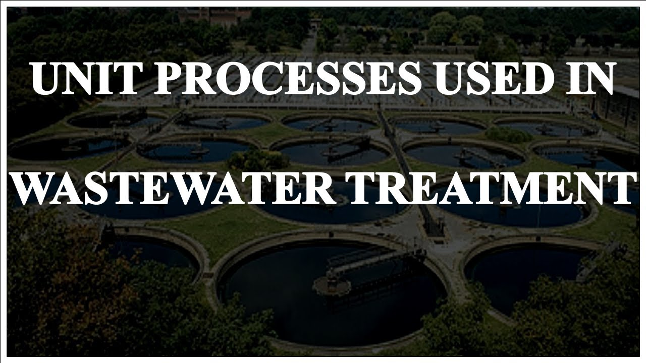 Unit processes used in wastewater treatment | Unit operation of wastewater  treatment industry