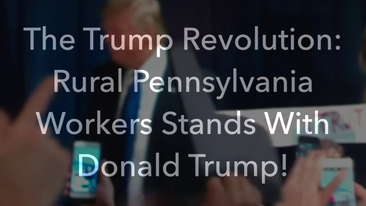 The Trump Revolution! Rural Pennsylvania Workers Stand With Donald Trump! [The Trump Revolution]