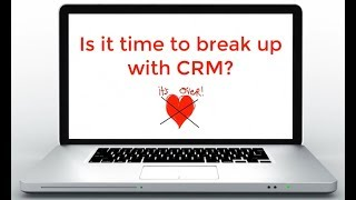 Time to break up with CRM?