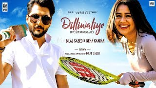 DilliWaliye (Full ) | Bilal Saeed | Neha Kakkar | Latest Punjabi Songs 2018