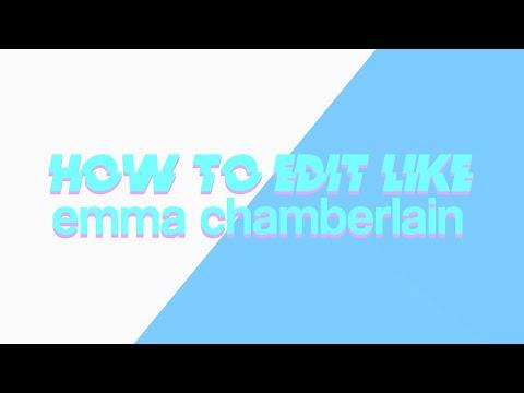 HOW TO EDIT LIKE EMMA CHAMBERLAIN