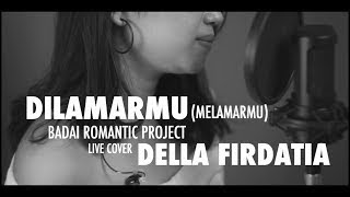Dilamarmu ( Melamarmu ) - Badai Romantic Project I Cover by Della Firdatia