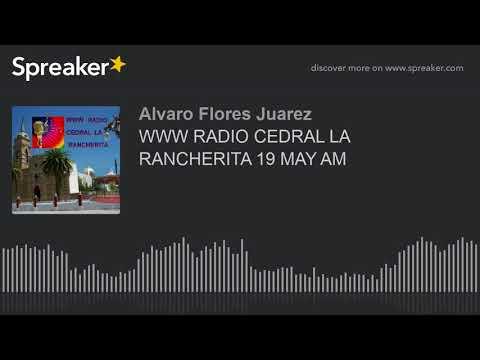 WWW RADIO CEDRAL LA RANCHERITA 19 MAY AM (part 11 of 17)
