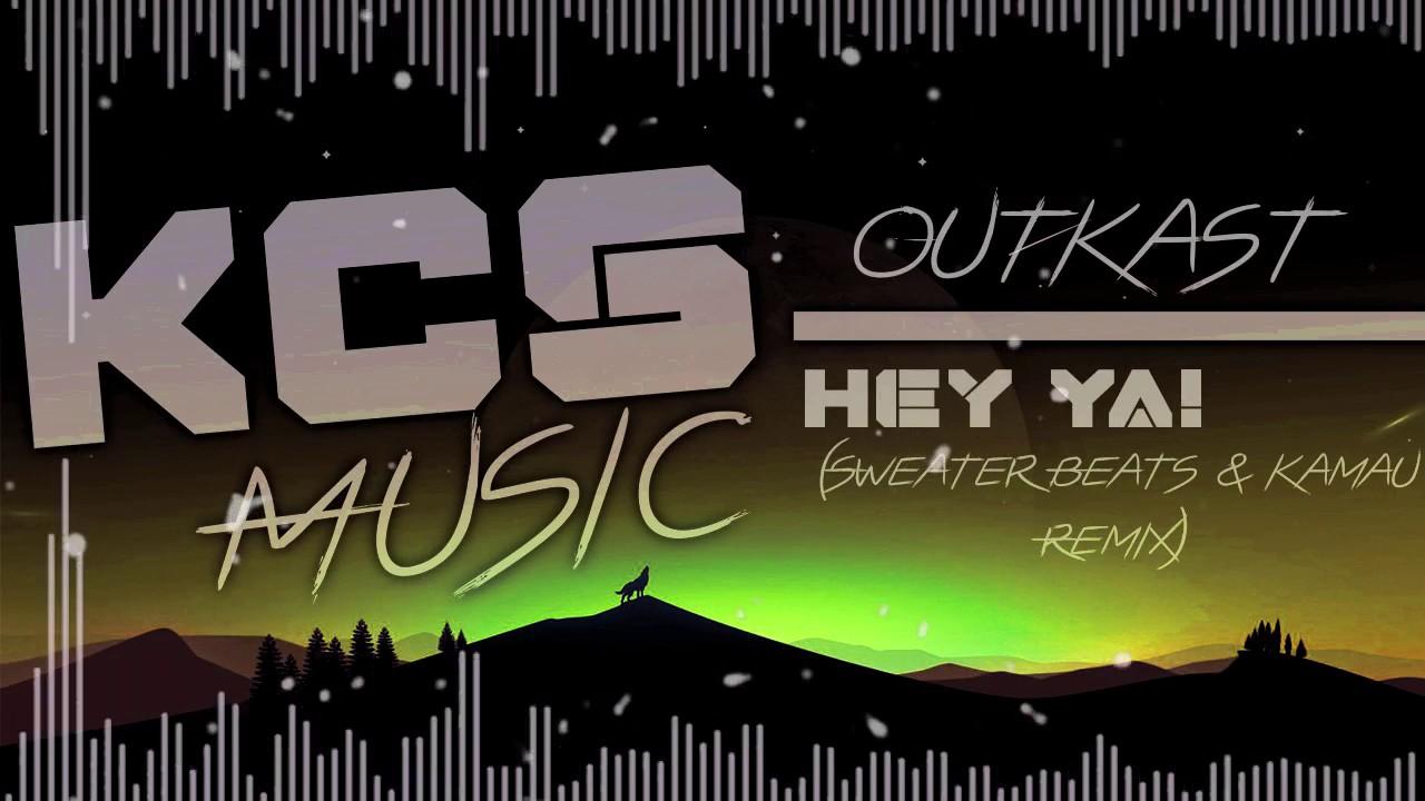Outkast Hey Ya Sweater Beats Kamau Remix Youtube