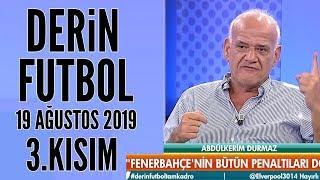 Derin Futbol 19 Ağustos 2019 Kısım 3/4