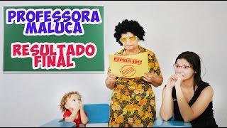PROFESSORA MALUCA PASSEI OU REPETI DE ANO?