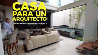CASA para un Arquitecto | Episodio: @akhabitaré | Obras Ajenas | Parte 2