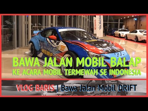 VLOG BARIS | Bawa jalan Mobil Balap ke Acara Mobil TERMEWAH se indonesia ( The Elite 2017)