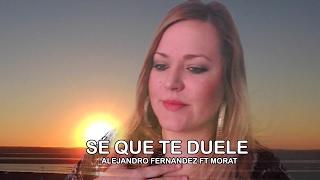 Alejandro Fernández- Sé que te duele Ft. Morat (Maile Navarro Cover) Bachata