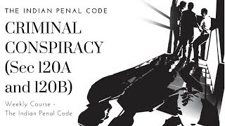Criminal Conspiracy (Sec 120A and 120B) - The Indian Penal Code - Weekly Course