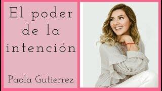 El poder de la intención - Revelación de Ángeles - Paola Gutierrez - Paola Angelical