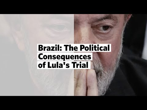 Brazil: The Political Consequences of Lula's Trial