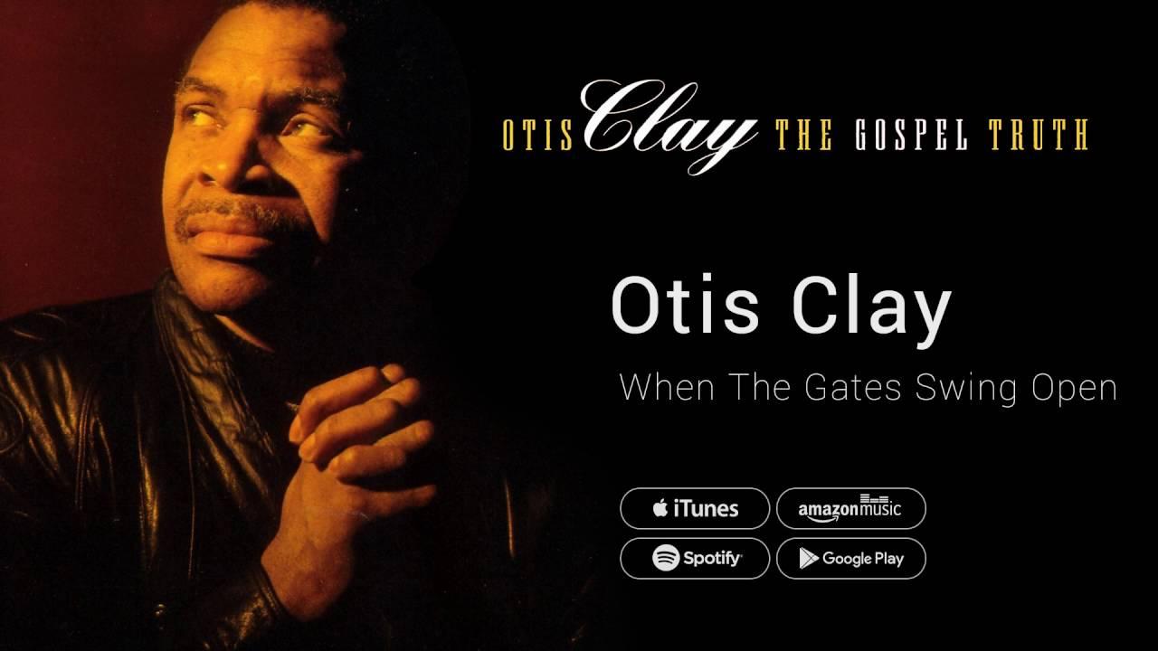 Otis clay when the gates swing open youtube