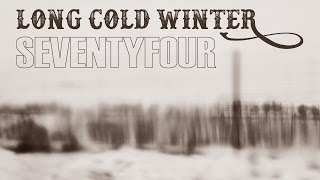 SEVENTYFOUR THE LONG COLD WINTER
