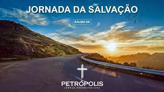 Pregação Salmo 68 - Jornada da Salvação
