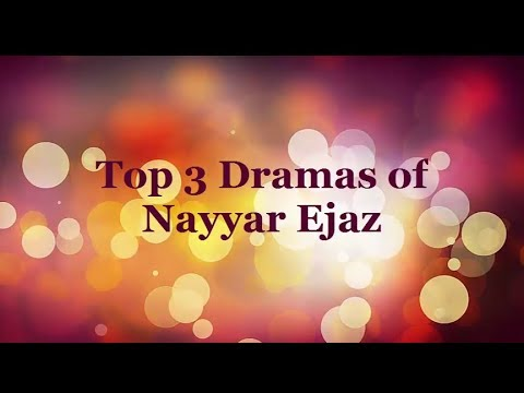 Top Five Best Pakistani Dramas of Nayyar Ejaz